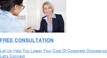 FREE CONSULTATION  Let Us Help You Lower Your Cost Of Corporate Occupancy Let's Connect