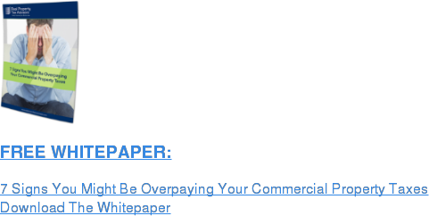 FREE WHITEPAPER:  7 Signs You Might Be Overpaying Your Commercial Property Taxes Download The Whitepaper