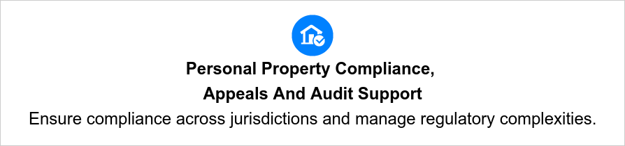 Personal Property Compliance,  Appeals And Audit Support Ensure compliance across jurisdictions and manage regulatory complexities.