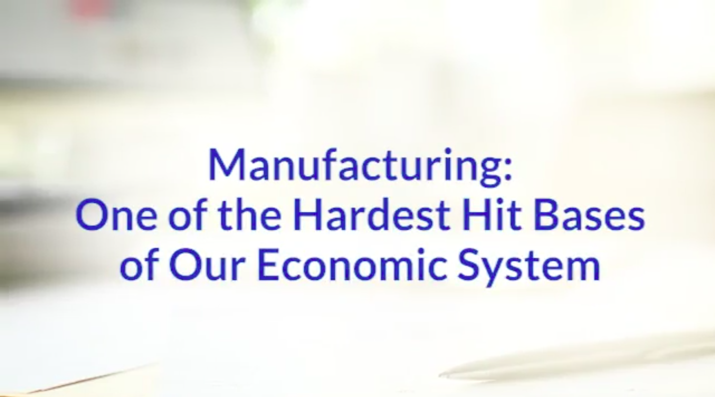 Manufacturing: One of the Hardest Hit Bases of Our Economic System